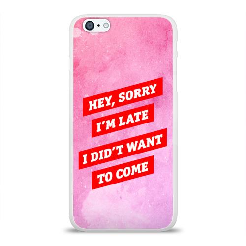Чехол для Apple iPhone 6Plus/6SPlus силиконовый глянцевый  Фото 01, sorry im late 3d