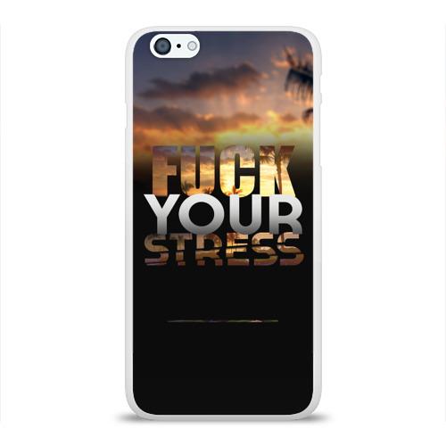 Чехол для Apple iPhone 6Plus/6SPlus силиконовый глянцевый Fuck Your Stress Фото 01