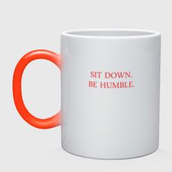 Sit down, be humble