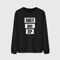 Shut me up