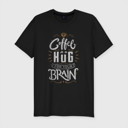 Coffee is a hug for you brain