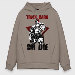 Train hard or die