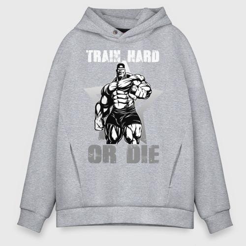 Мужское худи Oversize хлопок Train hard or die Фото 01