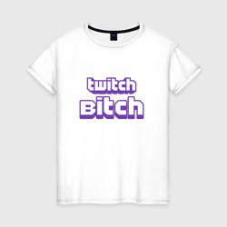 Twitch Bitch