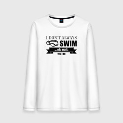 I always swim