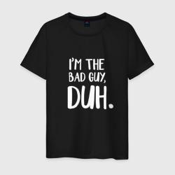 I'm the bad guy, duh